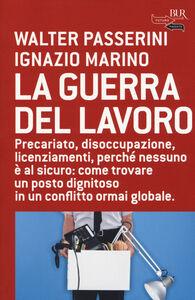Libro La guerra del lavoro Walter Passerini , Ignazio Marino
