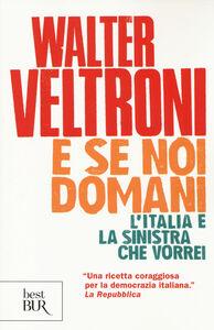 Libro E se noi domani. L'Italia e la sinistra che vorrei Walter Veltroni