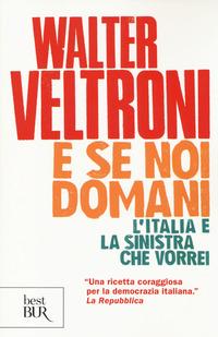E se noi domani. L'Italia e la sinistra che vorrei - Veltroni Walter - wuz.it