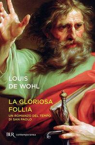 Libro La gloriosa follia. Un romanzo del tempo di san Paolo Louis De Wohl