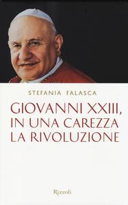 Giovanni XXIII, in una carezza la rivoluzione