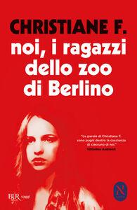 Foto Cover di Noi, i ragazzi dello zoo di Berlino, Libro di Christiane F., edito da Rizzoli