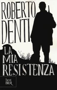 Libro La mia Resistenza Roberto Denti