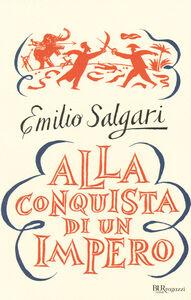Foto Cover di Alla conquista di un impero. Ediz. integrale, Libro di Emilio Salgari, edito da BUR Biblioteca Univ. Rizzoli