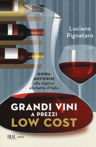 Libro Grandi vini a prezzi low cost. Guida anticrisi alle migliori etichette d'Italia Luciano Pignataro