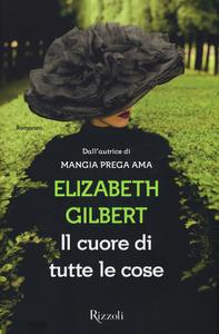 Libro Il cuore di tutte le cose Elizabeth Gilbert