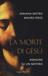 Libro La morte di Gesù. Indagine su un mistero Adriana Destro , Mauro Pesce