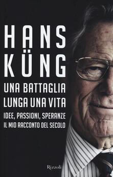Una battaglia lunga una vita. Idee, passioni, speranze. Il mio racconto del secolo.pdf