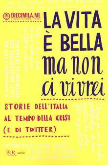La vita è bella ma non ci vivrei. Storie dellItalia al tempo della crisi (e di Twitter).pdf
