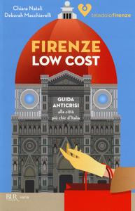 Libro Firenze low cost. Guida anticrisi alla città più chic d'Italia Chiara Natali , Deborah Macchiavelli