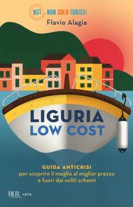 Libro Liguria low cost. Guida anticrisi per scoprire il meglio al miglior prezzo e fuori dai soliti schemi Flavio Alagia