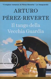 Foto Cover di Il tango della Vecchia Guardia, Libro di Arturo Pérez-Reverte, edito da Rizzoli