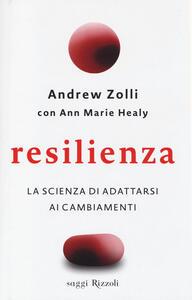 Libro Resilienza. La scienza di adattarsi ai cambiamenti Andrew Zolli Ann Marie Healy