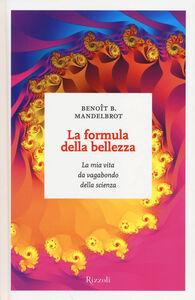 Libro La formula della bellezza. La mia vita da vagabondo della scienza Benoît B. Mandelbrot