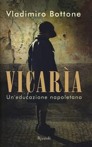 Libro Vicarìa. Un'educazione napoletana Vladimiro Bottone
