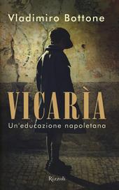 Vicarìa. Un'educazione napoletana