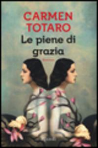 Libro Le piene di grazia Carmen Totaro