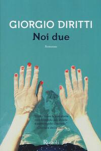 Foto Cover di Noi due, Libro di Giorgio Diritti, edito da Rizzoli