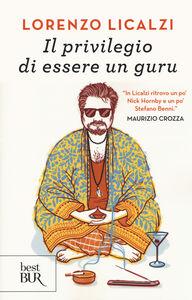 Foto Cover di Il privilegio di essere un guru, Libro di Lorenzo Licalzi, edito da BUR Biblioteca Univ. Rizzoli