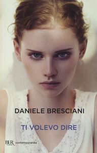 Libro Ti volevo dire Daniele Bresciani