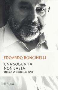 Libro Una sola vita non basta. Storia di un incapace di genio Edoardo Boncinelli