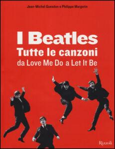 Foto Cover di I Beatles. Tutte le canzoni da Love me do a Let it be, Libro di Philippe Margotin,Jean-Michel Guesdon, edito da Rizzoli 0