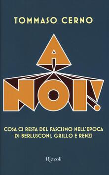 A noi! Cosa ci resta del fascismo nellepoca di Berlusconi, Grillo e Renzi.pdf
