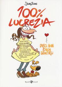 Libro 100% Lucrezia. Dieci anni e non sentirli Silvia Ziche