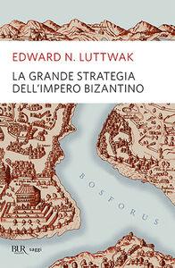 Libro La grande strategia dell'impero bizantino Edward N. Luttwak