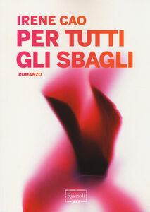 Foto Cover di Per tutti gli sbagli, Libro di Irene Cao, edito da Rizzoli