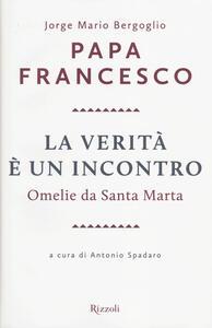 Libro La verità è un incontro. Omelie da Santa Marta. Con CD Audio formato MP3 Francesco (Jorge Mario Bergoglio)
