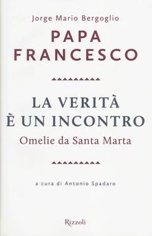 La verità è un incontro. Omelie da Santa Marta. Con CD Audio formato MP3.pdf