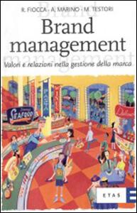 Libro Brand management. Valori e relazioni nella gestione della marca Renato Fiocca Alberto Marino Matteo Testori