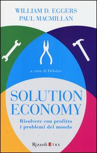Foto Cover di Solution economy. Risolvere con profitto i problemi del mondo, Libro di William D. Eggers,Paul MacMillan, edito da Rizzoli Etas