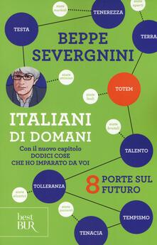 Italiani di domani. 8 porte sul futuro. Con il nuovo capitolo «Dodici cose che ho imparato da voi».pdf