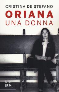 Foto Cover di Oriana. Una donna, Libro di Cristina De Stefano, edito da BUR Biblioteca Univ. Rizzoli