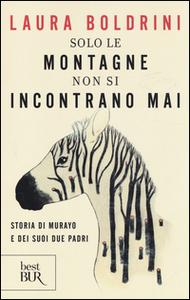 Libro Solo le montagne non si incontrano mai. Storia di Murayo e dei suoi due padri Laura Boldrini