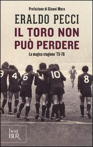 Libro Il Toro non può perdere. La magica stagione '75-'76 Eraldo Pecci