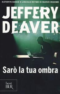 Foto Cover di Sarò la tua ombra, Libro di Jeffery Deaver, edito da BUR Biblioteca Univ. Rizzoli
