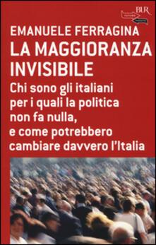 La maggioranza invisibile. Chi sono gli italiani per i quali la politica non fa nulla, e come potrebbero cambiare davvero lItalia.pdf