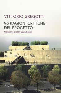 Foto Cover di 96 ragioni critiche del progetto, Libro di Vittorio Gregotti, edito da BUR Biblioteca Univ. Rizzoli