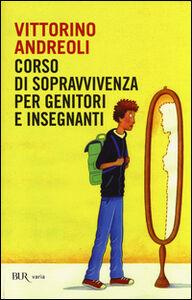 Libro Corso di sopravvivenza per genitori e insegnanti Vittorino Andreoli