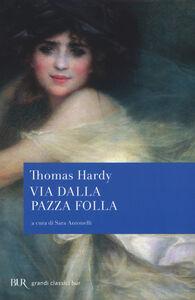 Libro Via dalla pazza folla Thomas Hardy