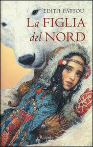 Foto Cover di La figlia del Nord, Libro di Edith Pattou, edito da Rizzoli