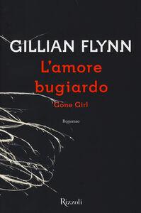Libro L' amore bugiardo. Gone girl Gillian Flynn