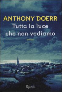 Libro Tutta la luce che non vediamo Anthony Doerr