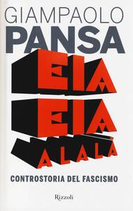 Libro Eia eia alalà. Controstoria del fascismo Giampaolo Pansa