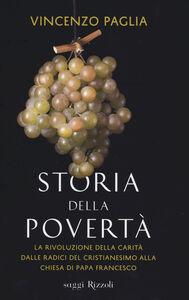 Libro Storia della povertà. La rivoluzione della carità dalle radici del cristianesimo alla Chiesa di papa Francesco Vincenzo Paglia
