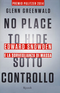 Libro No place to hide. Sotto controllo. Edward Snowden e la sorveglianza di massa Glenn Greenwald