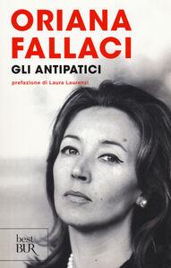 Foto Cover di Gli antipatici, Libro di Oriana Fallaci, edito da BUR Biblioteca Univ. Rizzoli